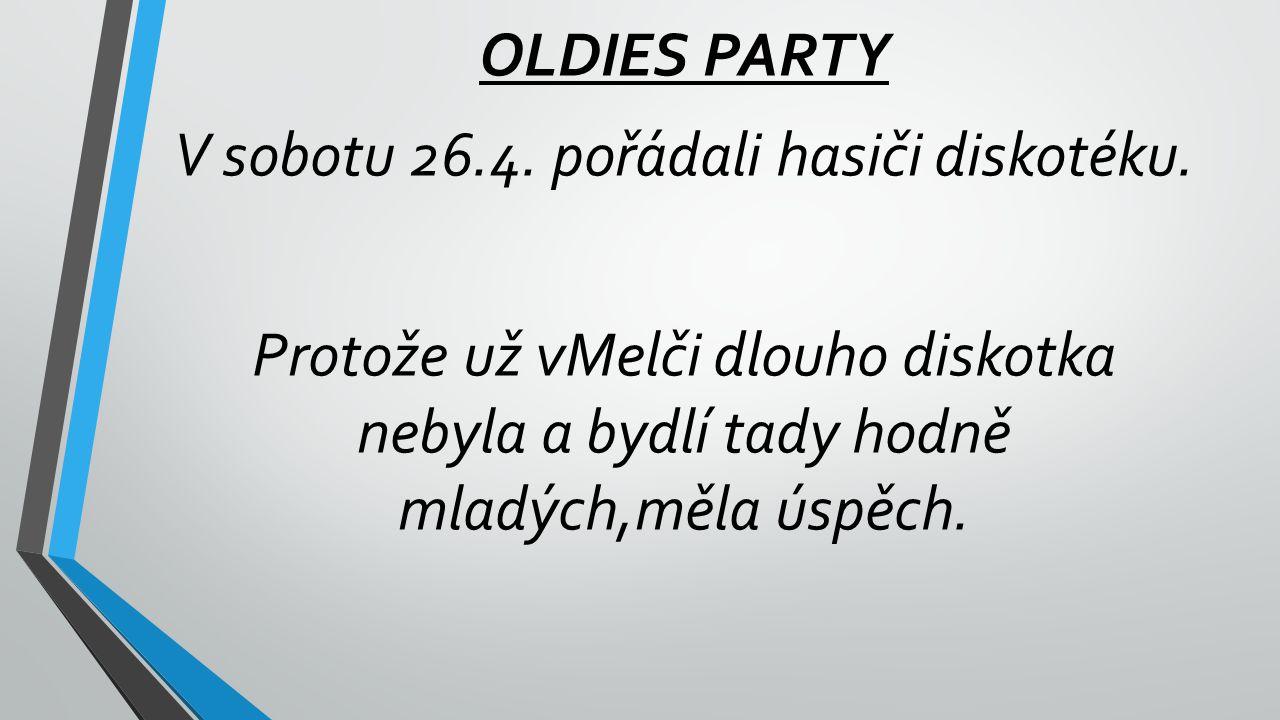 OLDIES PARTY V sobotu 26.4.pořádali hasiči diskotéku.