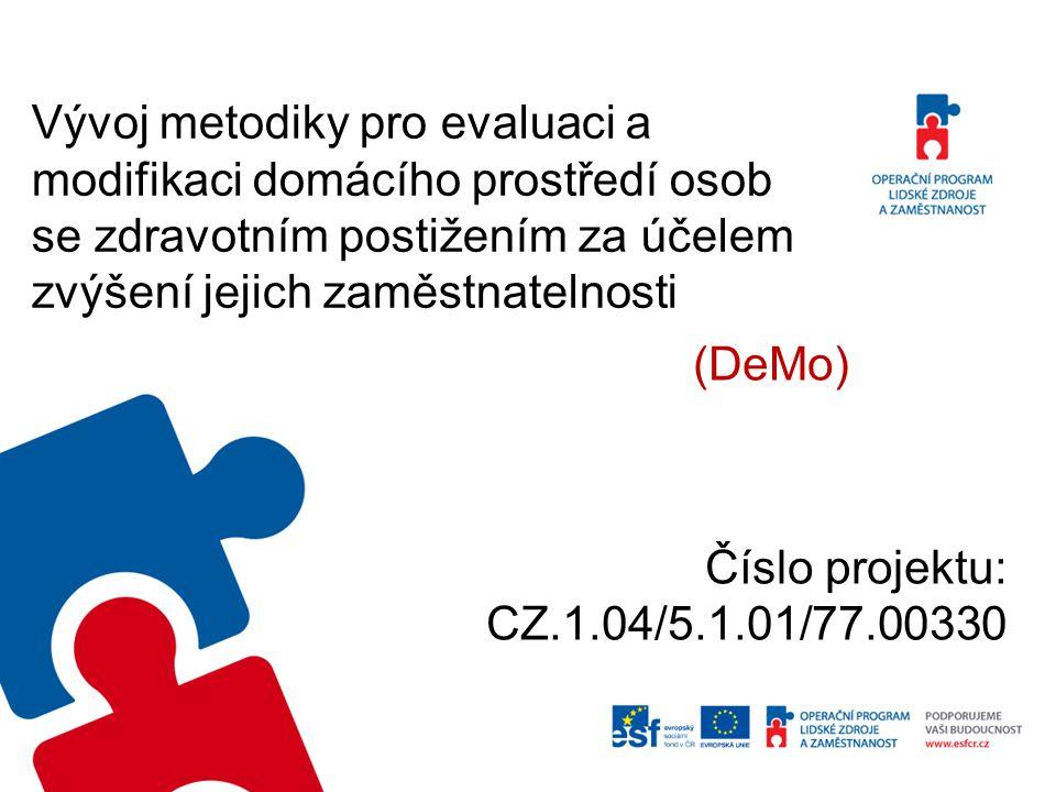 Vývoj metodiky pro evaluaci a modifikaci domácího prostředí osob se zdravotním postižením za účelem zvýšení jejich zaměstnatelnosti (DeMo) Číslo projektu: CZ.1.04/5.1.01/77.00330