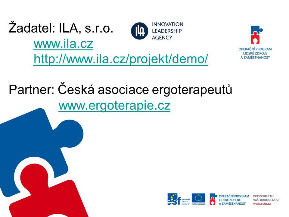 Žadatel: ILA, s.r.o. www.ila.cz http://www.ila.cz/projekt/demo/ Partner: Česká asociace ergoterapeutů www.ergoterapie.czwww.ila.czhttp://www.ila.cz/pr