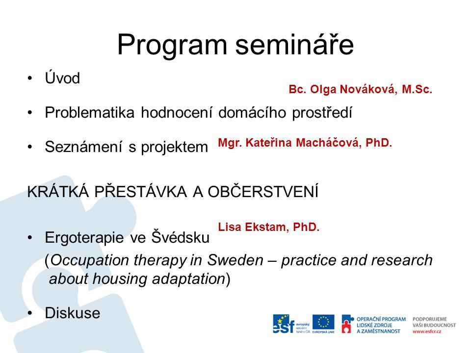 Program semináře Úvod Problematika hodnocení domácího prostředí Seznámení s projektem KRÁTKÁ PŘESTÁVKA A OBČERSTVENÍ Ergoterapie ve Švédsku (Occupatio