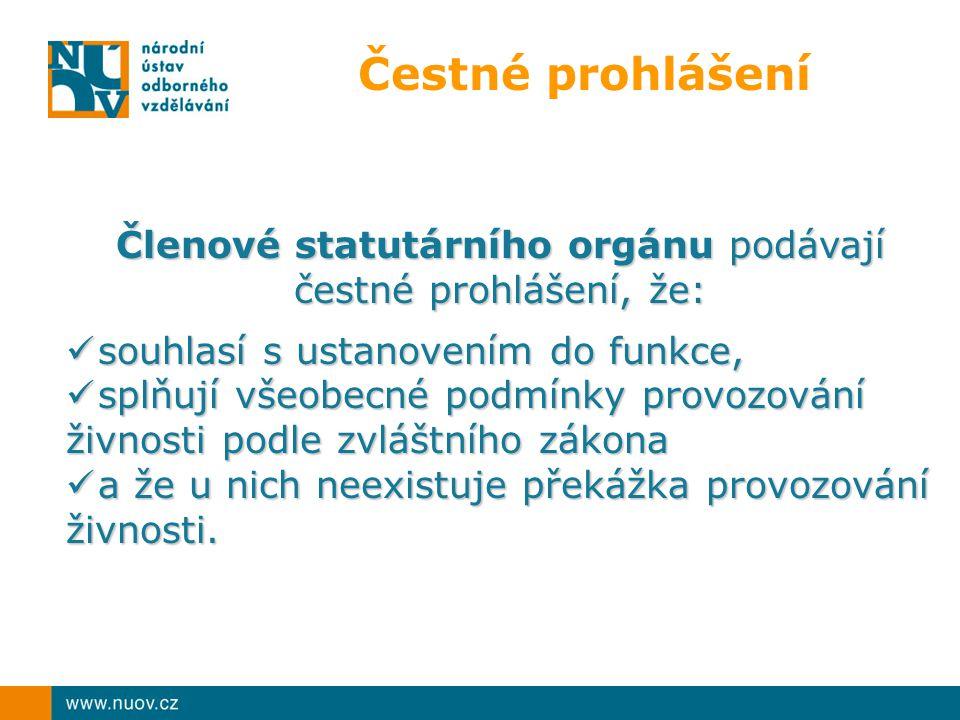 Čestné prohlášení Členové statutárního orgánu podávají čestné prohlášení, že: souhlasí s ustanovením do funkce, souhlasí s ustanovením do funkce, splň