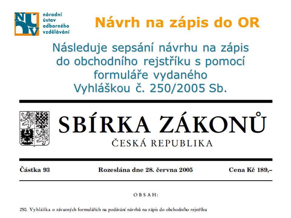 Návrh na zápis do OR Následuje sepsání návrhu na zápis do obchodního rejstříku s pomocí formuláře vydaného Vyhláškou č. 250/2005 Sb.