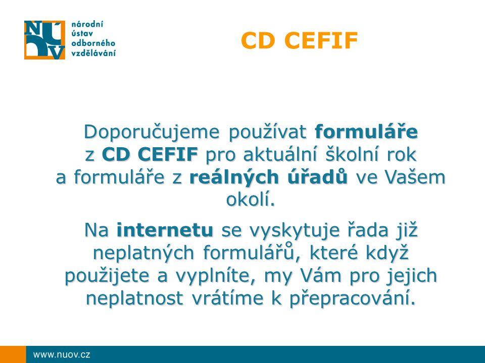 CD CEFIF Doporučujeme používat formuláře z CD CEFIF pro aktuální školní rok a formuláře z reálných úřadů ve Vašem okolí. Na internetu se vyskytuje řad