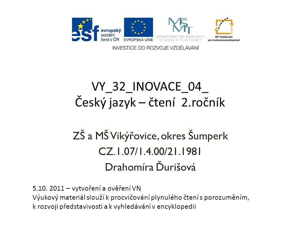 VY_32_INOVACE_04_ Český jazyk – čtení 2.ročník ZŠ a MŠ Vikýřovice, okres Šumperk CZ.1.07/1.4.00/21.1981 Drahomíra Ďurišová 5.10.
