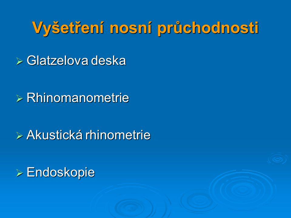 Vyšetření nosní průchodnosti  Glatzelova deska  Rhinomanometrie  Akustická rhinometrie  Endoskopie