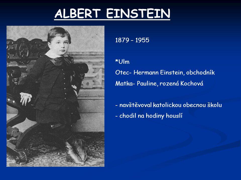 ALBERT EINSTEIN 1879 – 1955 *Ulm Otec- Hermann Einstein, obchodník Matka- Pauline, rozená Kochová - navštěvoval katolickou obecnou školu - chodil na h