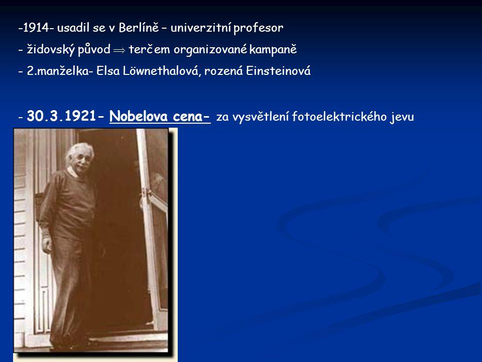 -1914- usadil se v Berlíně – univerzitní profesor - židovský původ  terčem organizované kampaně - 2.manželka- Elsa Löwnethalová, rozená Einsteinová -