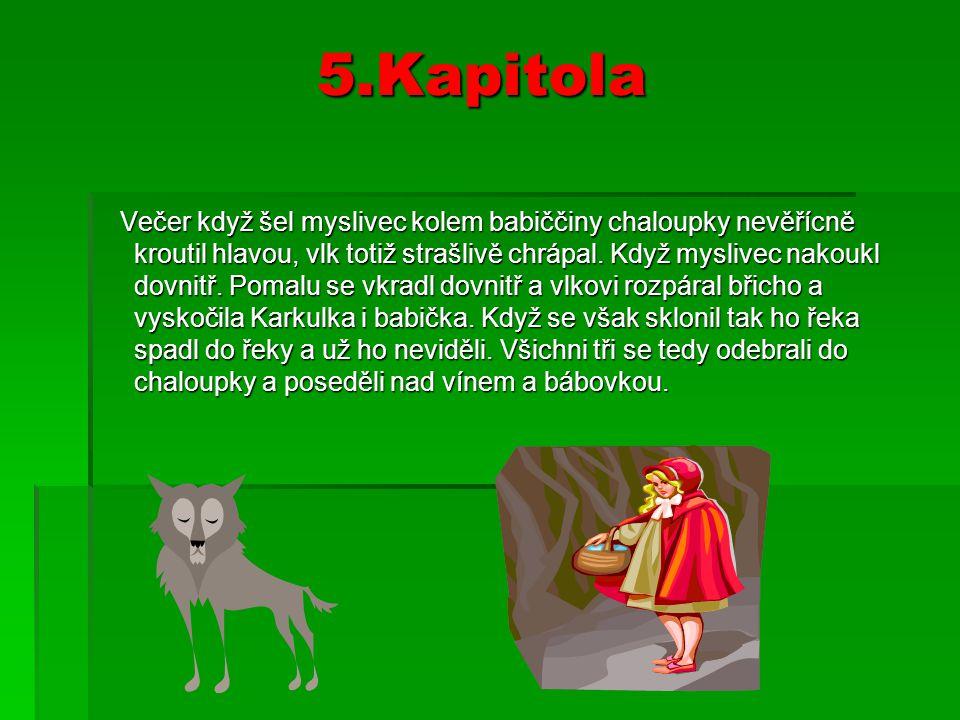 5.Kapitola Večer když šel myslivec kolem babiččiny chaloupky nevěřícně kroutil hlavou, vlk totiž strašlivě chrápal.