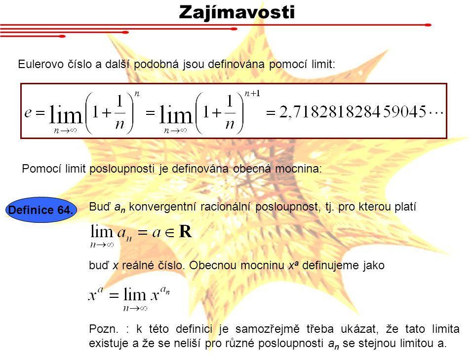 Zajímavosti Eulerovo číslo a další podobná jsou definována pomocí limit: Pomocí limit posloupnosti je definována obecná mocnina: Buď a n konvergentní racionální posloupnost, tj.