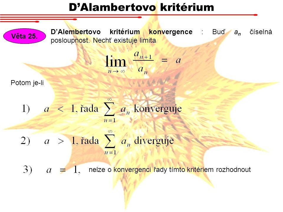 D'Alambertovo kritérium D'Alembertovo kritérium konvergence : Buď a n číselná posloupnost.