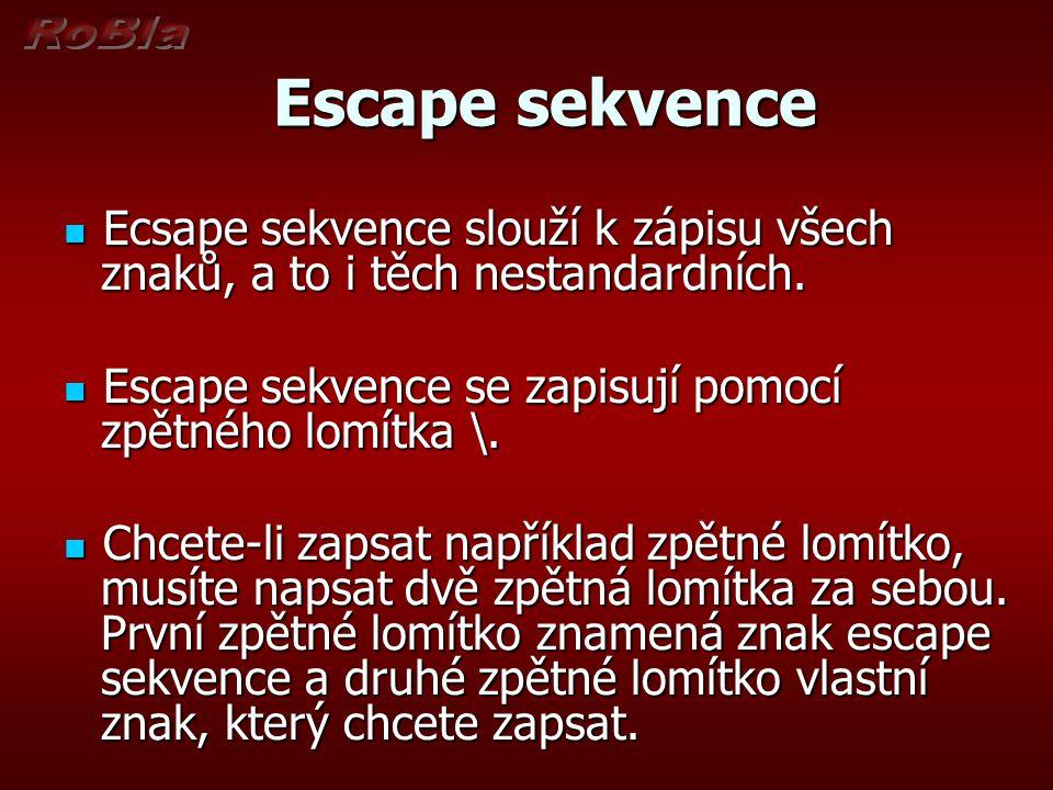 Escape sekvence Escape sekvence Ecsape sekvence slouží k zápisu všech znaků, a to i těch nestandardních.