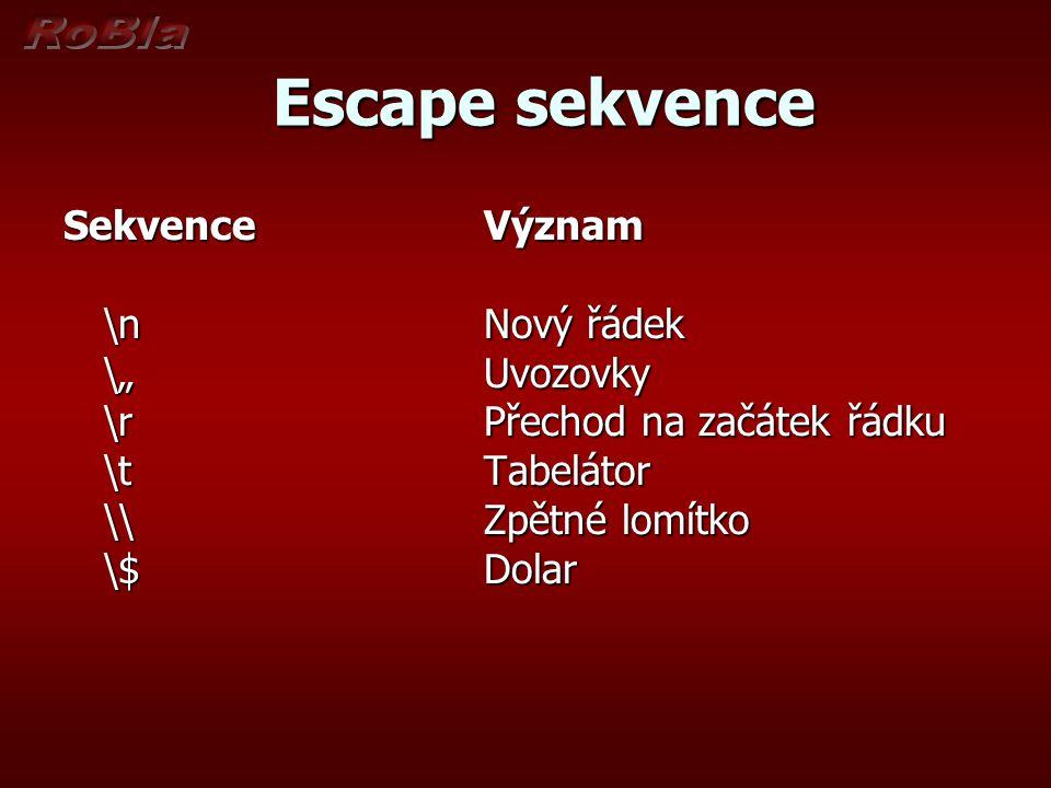 """Escape sekvence Escape sekvence Sekvence Význam \nNový řádek \""""Uvozovky \rPřechod na začátek řádku \tTabelátor \\Zpětné lomítko \$Dolar"""