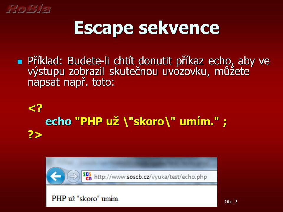 Escape sekvence Escape sekvence Příklad: Budete-li chtít donutit příkaz echo, aby ve výstupu zobrazil skutečnou uvozovku, můžete napsat např.