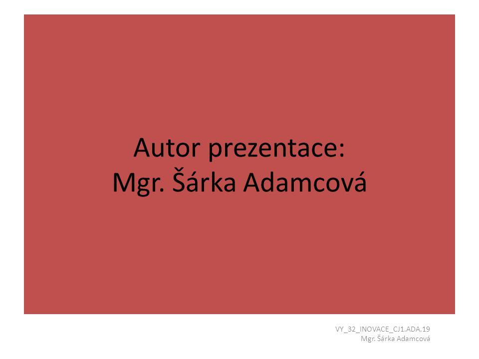 Autor prezentace: Mgr. Šárka Adamcová VY_32_INOVACE_CJ1.ADA.19 Mgr. Šárka Adamcová