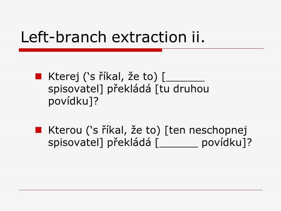 Left-branch extraction ii. Kterej ('s říkal, že to) [______ spisovatel] překládá [tu druhou povídku]? Kterou ('s říkal, že to) [ten neschopnej spisova