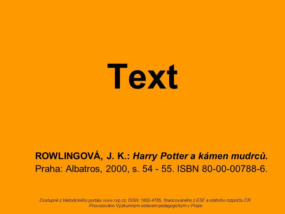 Text ROWLINGOVÁ, J. K.: Harry Potter a kámen mudrců. Praha: Albatros, 2000, s. 54 - 55. ISBN 80-00-00788-6. Dostupné z Metodického portálu www.rvp.cz,