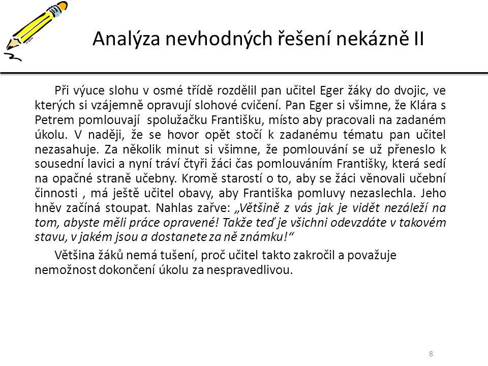 9 Analýza nevhodných řešení nekázně III Pan učitel Šindelář na SOU stavebním naléhá, aby mu žáci odevzdali včas výpočty do matematiky.
