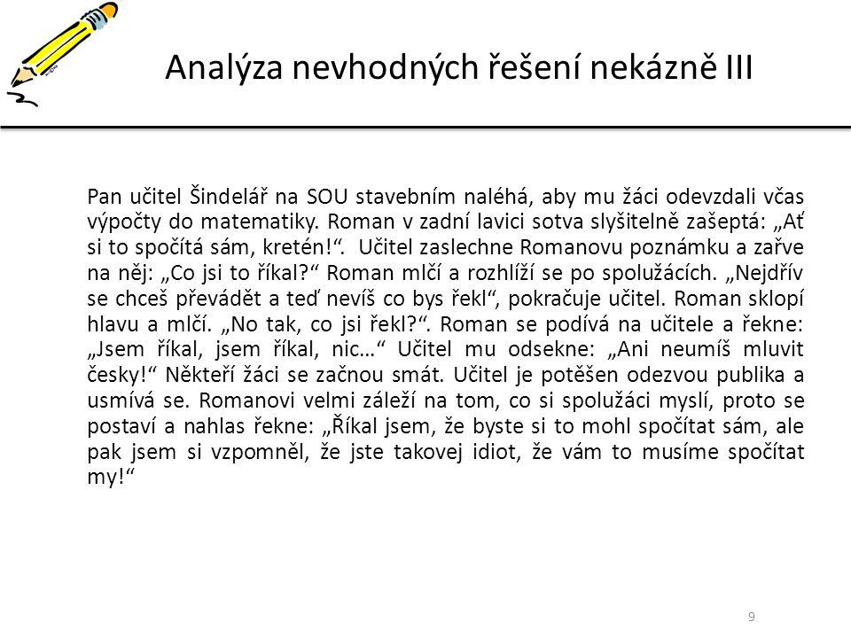 9 Analýza nevhodných řešení nekázně III Pan učitel Šindelář na SOU stavebním naléhá, aby mu žáci odevzdali včas výpočty do matematiky. Roman v zadní l