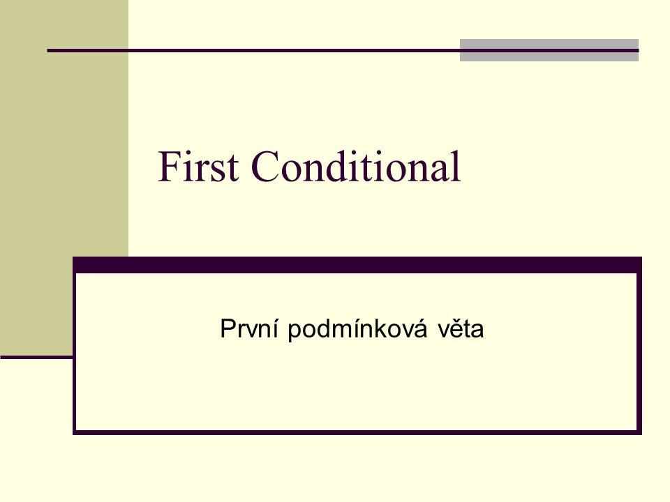 First Conditional První podmínková věta