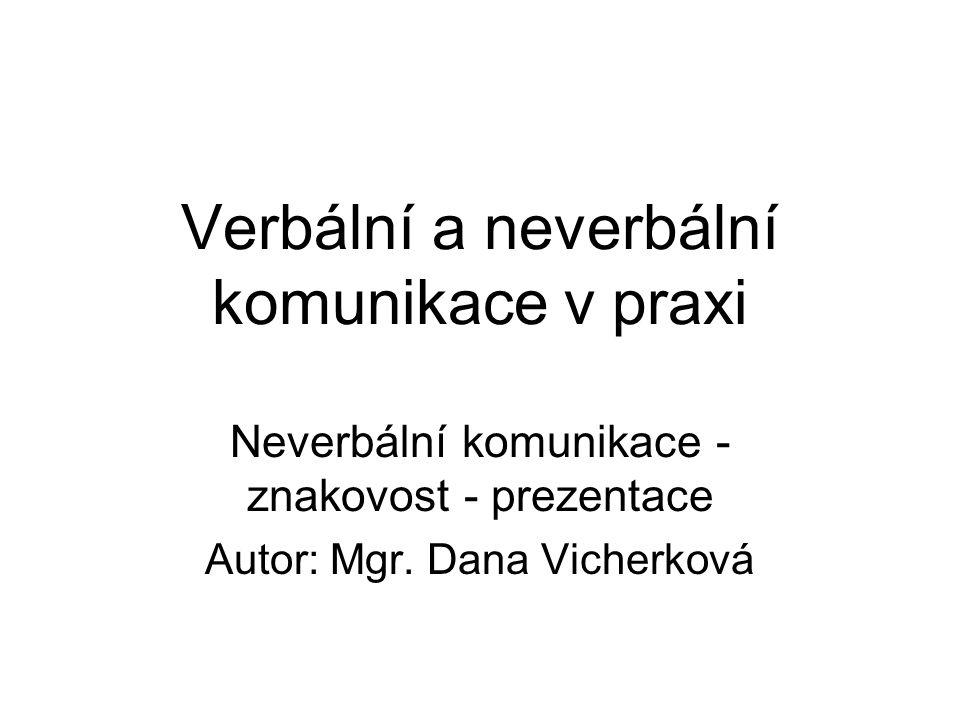 Verbální a neverbální komunikace v praxi Neverbální komunikace - znakovost - prezentace Autor: Mgr.