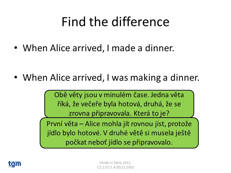 Find the difference When Alice arrived, I made a dinner.