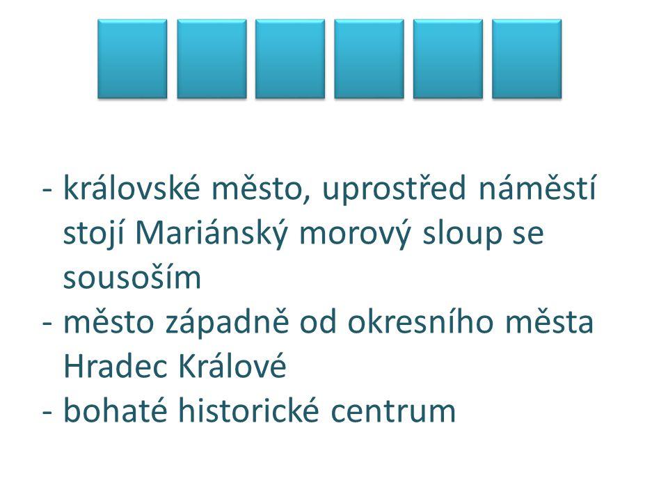 -královské město, uprostřed náměstí stojí Mariánský morový sloup se sousoším -město západně od okresního města Hradec Králové -bohaté historické centr