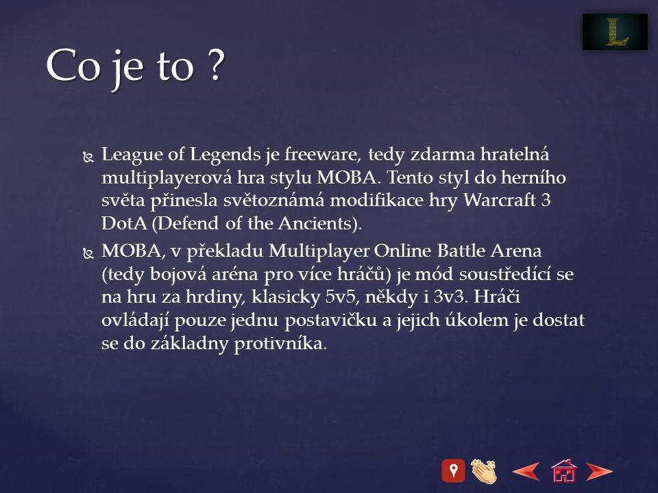 Co je to .  League of Legends je freeware, tedy zdarma hratelná multiplayerová hra stylu MOBA.
