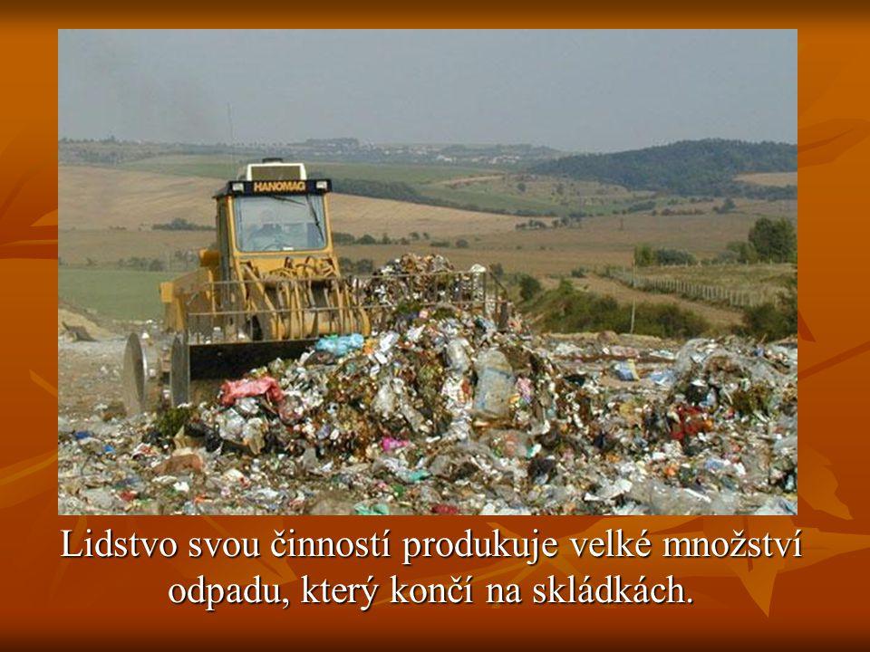 Lidstvo svou činností produkuje velké množství odpadu, který končí na skládkách.