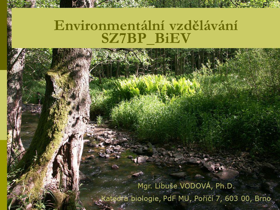 Environmentální vzdělávání SZ7BP_BiEV Mgr. Libuše VODOVÁ, Ph.D. Katedra biologie, PdF MU, Poříčí 7, 603 00, Brno