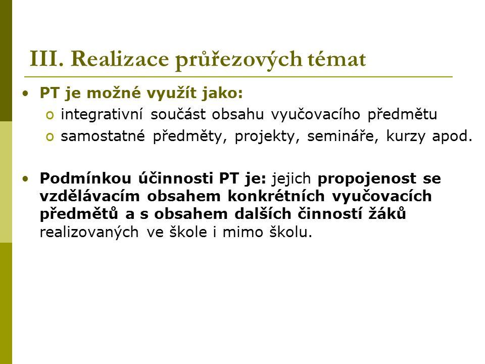 III. Realizace průřezových témat PT je možné využít jako: ointegrativní součást obsahu vyučovacího předmětu osamostatné předměty, projekty, semináře,