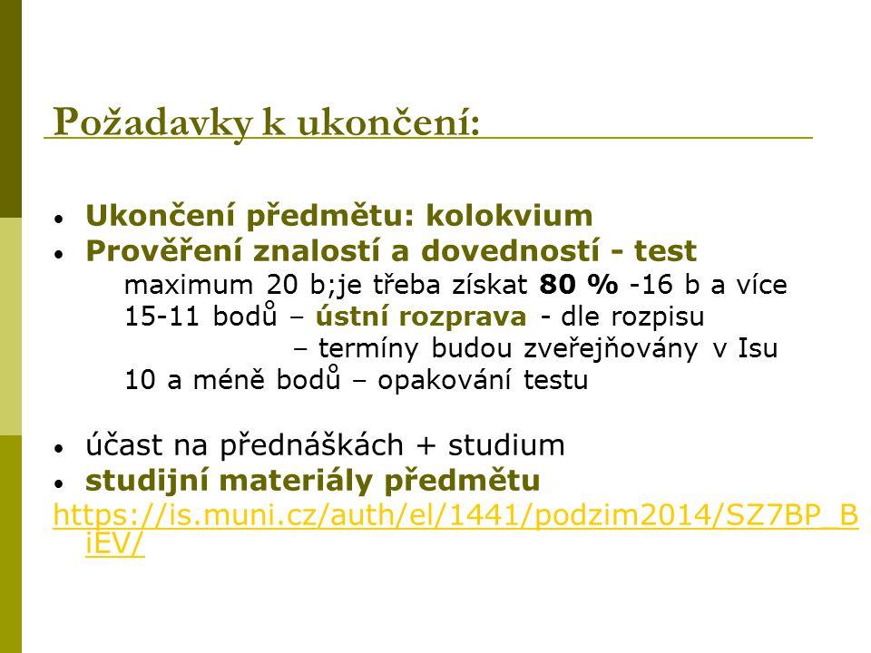 Požadavky k ukončení: Ukončení předmětu: kolokvium Prověření znalostí a dovedností - test maximum 20 b;je třeba získat 80 % -16 b a více 15-11 bodů –