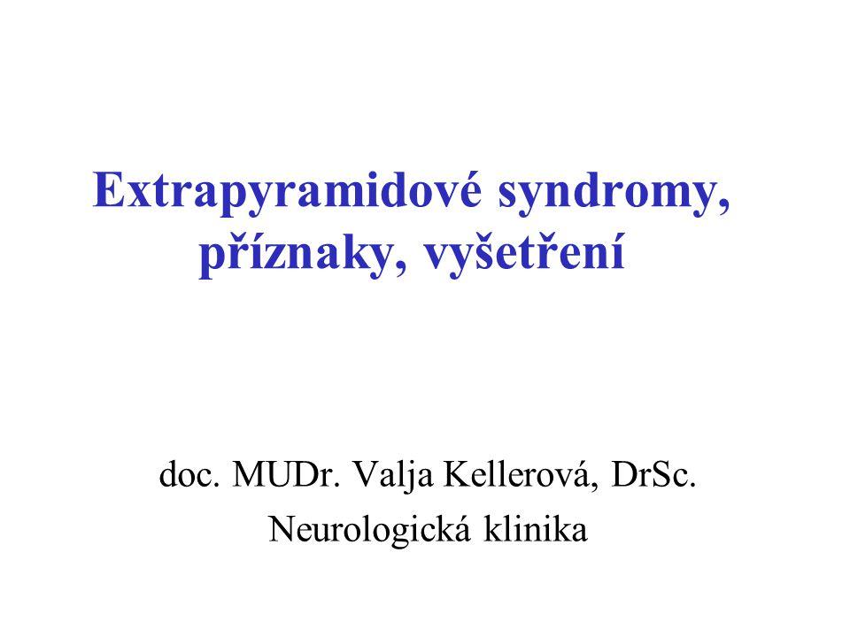 Extrapyramidové příznaky vznikají při postižení extrapyramidového systému, při jednostranné lézi se projeví kontralaterálně příznaky lze dělit na: –hypokinetické hypokineze, akineze, bradykineze rigidita –hyperkinetické (dyskinetické) tremor (třes) chorea, atetoza balismus, hemibalismus dystonie myoklonus tik