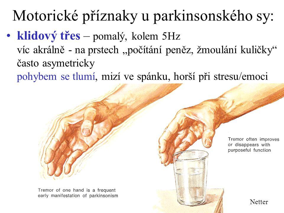 """Motorické příznaky u parkinsonského sy: klidový třes – pomalý, kolem 5Hz víc akrálně - na prstech """"počítání peněz, žmoulání kuličky"""" často asymetricky"""