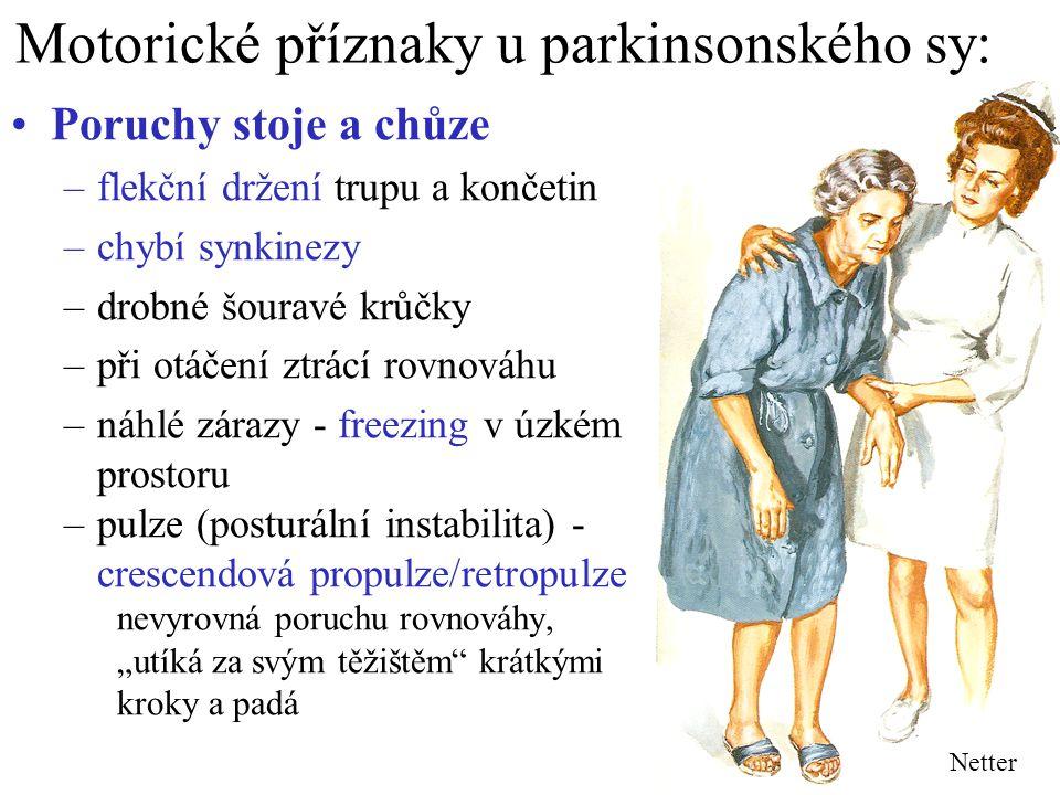 Motorické příznaky u parkinsonského sy: Poruchy stoje a chůze –flekční držení trupu a končetin –chybí synkinezy –drobné šouravé krůčky –při otáčení zt