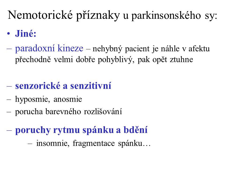 Nemotorické příznaky u parkinsonského sy: Jiné: –paradoxní kineze – nehybný pacient je náhle v afektu přechodně velmi dobře pohyblivý, pak opět ztuhne