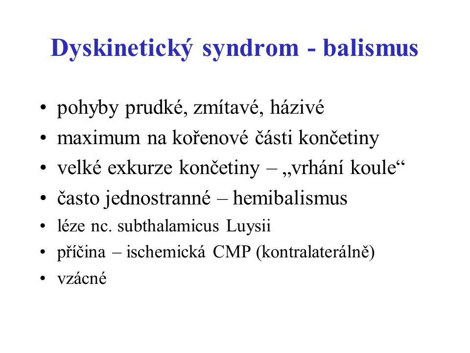 """Dyskinetický syndrom - balismus pohyby prudké, zmítavé, házivé maximum na kořenové části končetiny velké exkurze končetiny – """"vrhání koule"""" často jedn"""