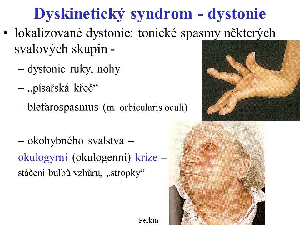"""Dyskinetický syndrom - dystonie lokalizované dystonie: tonické spasmy některých svalových skupin - –dystonie ruky, nohy –""""písařská křeč"""" –blefarospasm"""
