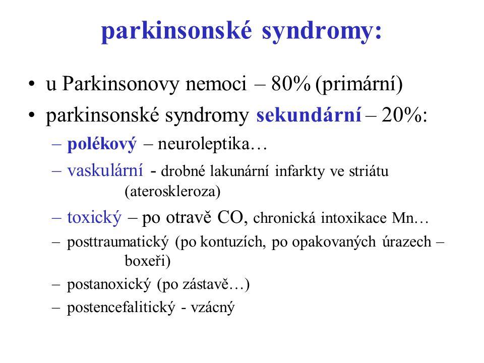 parkinsonské syndromy: u Parkinsonovy nemoci – 80% (primární) parkinsonské syndromy sekundární – 20%: –polékový – neuroleptika… –vaskulární - drobné l