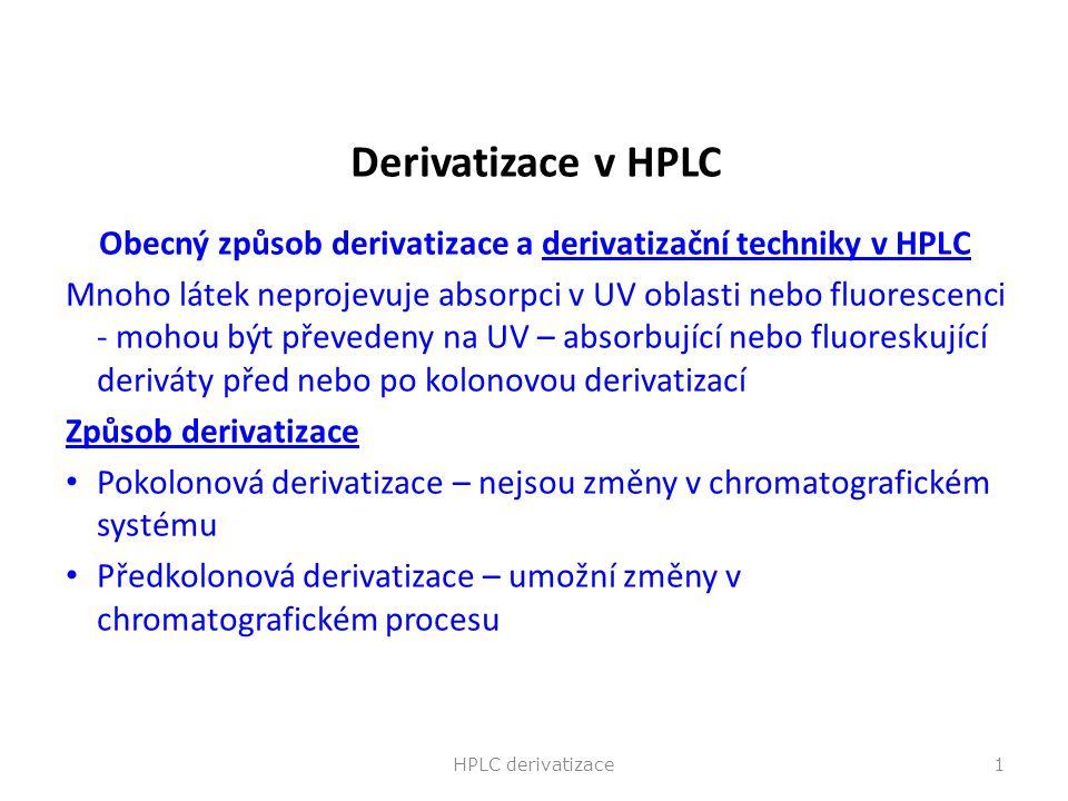 Derivatizace v HPLC Obecný způsob derivatizace a derivatizační techniky v HPLCderivatizační techniky v HPLC Mnoho látek neprojevuje absorpci v UV obla