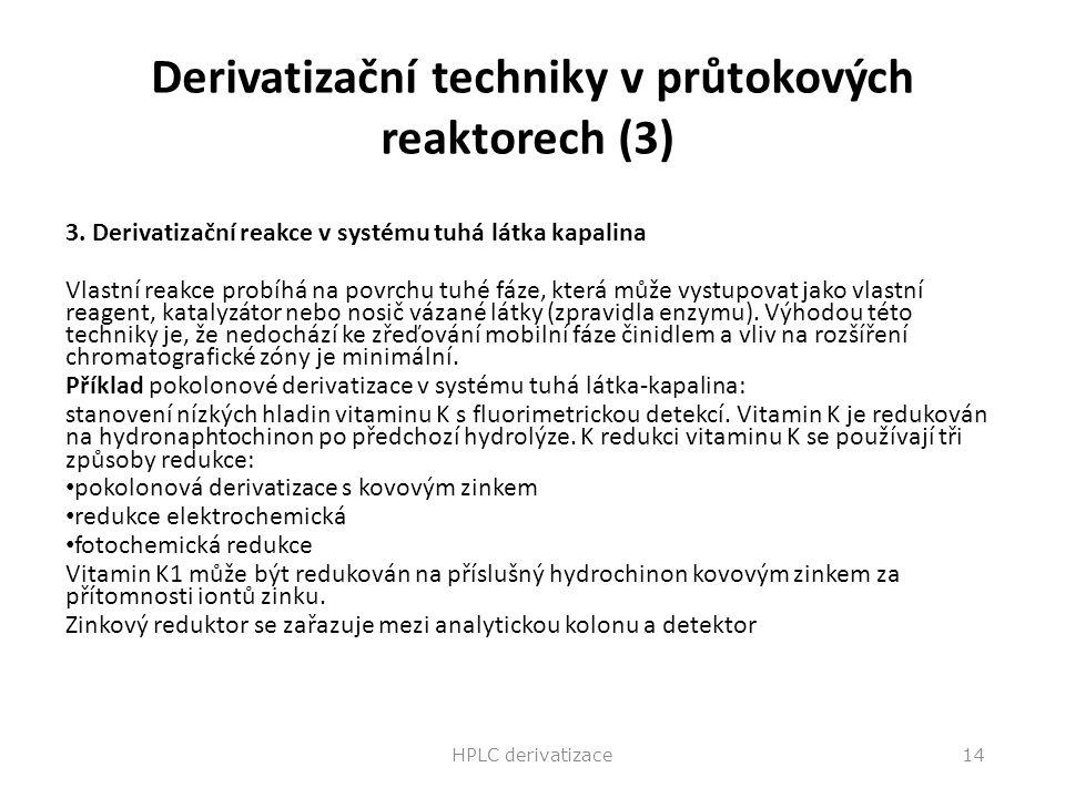 Derivatizační techniky v průtokových reaktorech (3) 3. Derivatizační reakce v systému tuhá látka kapalina Vlastní reakce probíhá na povrchu tuhé fáze,