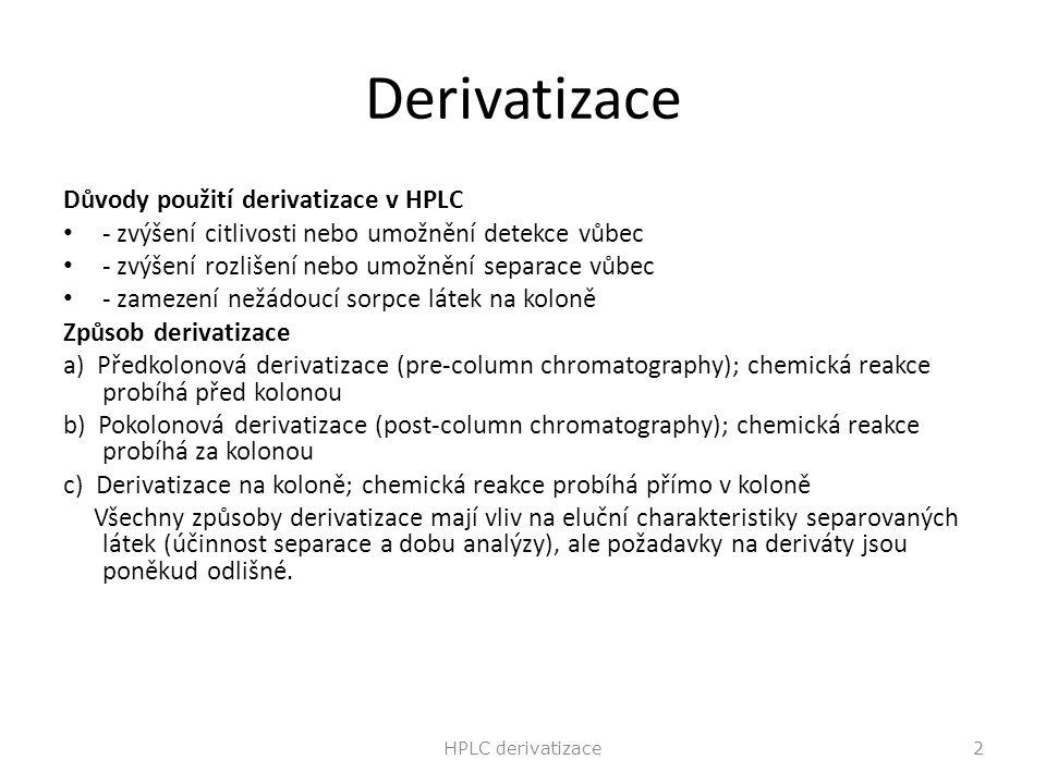 Derivatizace Důvody použití derivatizace v HPLC - zvýšení citlivosti nebo umožnění detekce vůbec - zvýšení rozlišení nebo umožnění separace vůbec - za