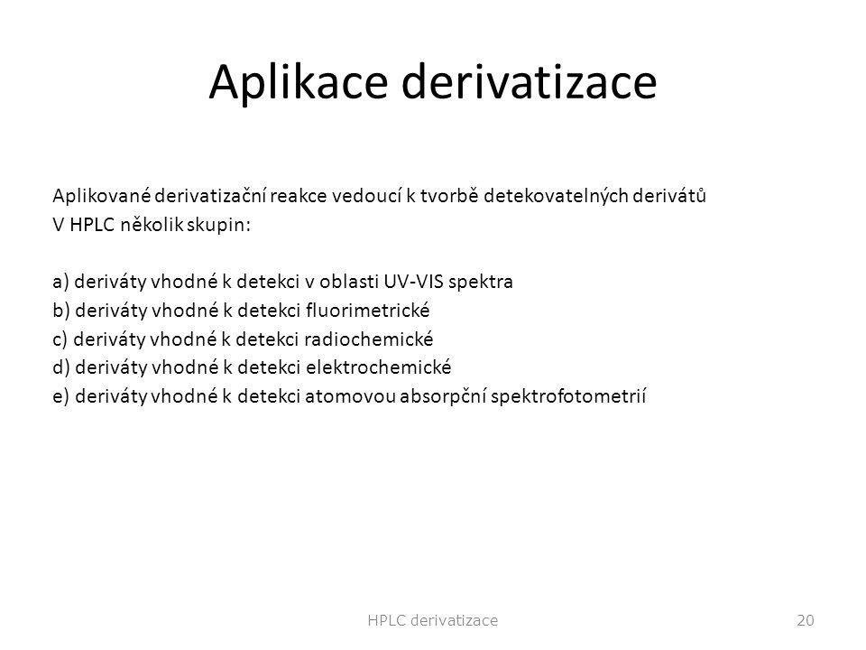 Aplikace derivatizace Aplikované derivatizační reakce vedoucí k tvorbě detekovatelných derivátů V HPLC několik skupin: a) deriváty vhodné k detekci v