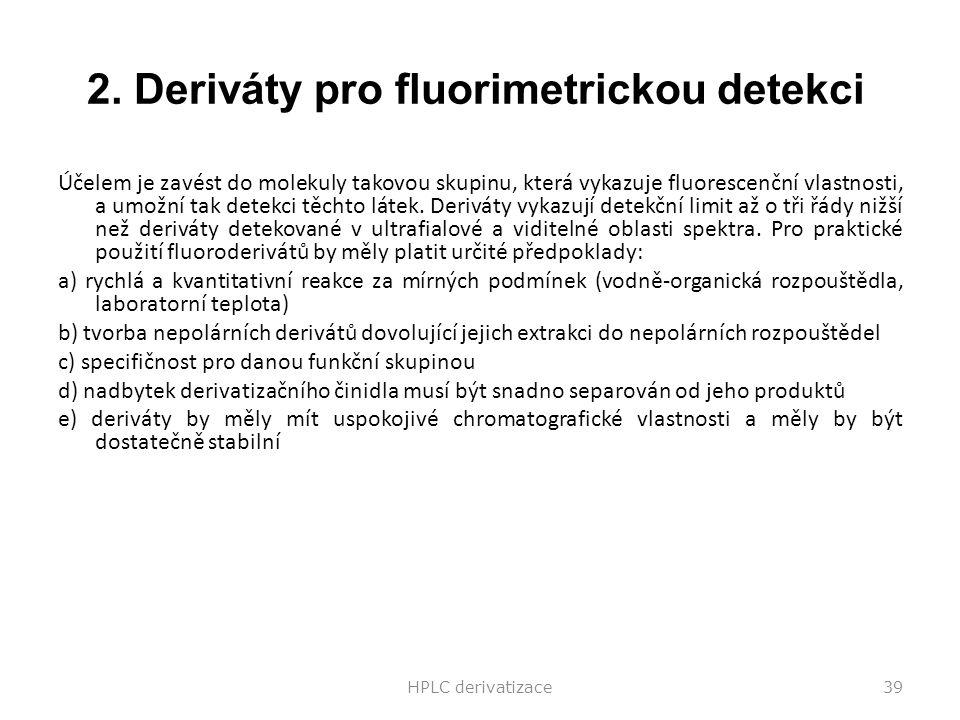 2. Deriváty pro fluorimetrickou detekci Účelem je zavést do molekuly takovou skupinu, která vykazuje fluorescenční vlastnosti, a umožní tak detekci tě
