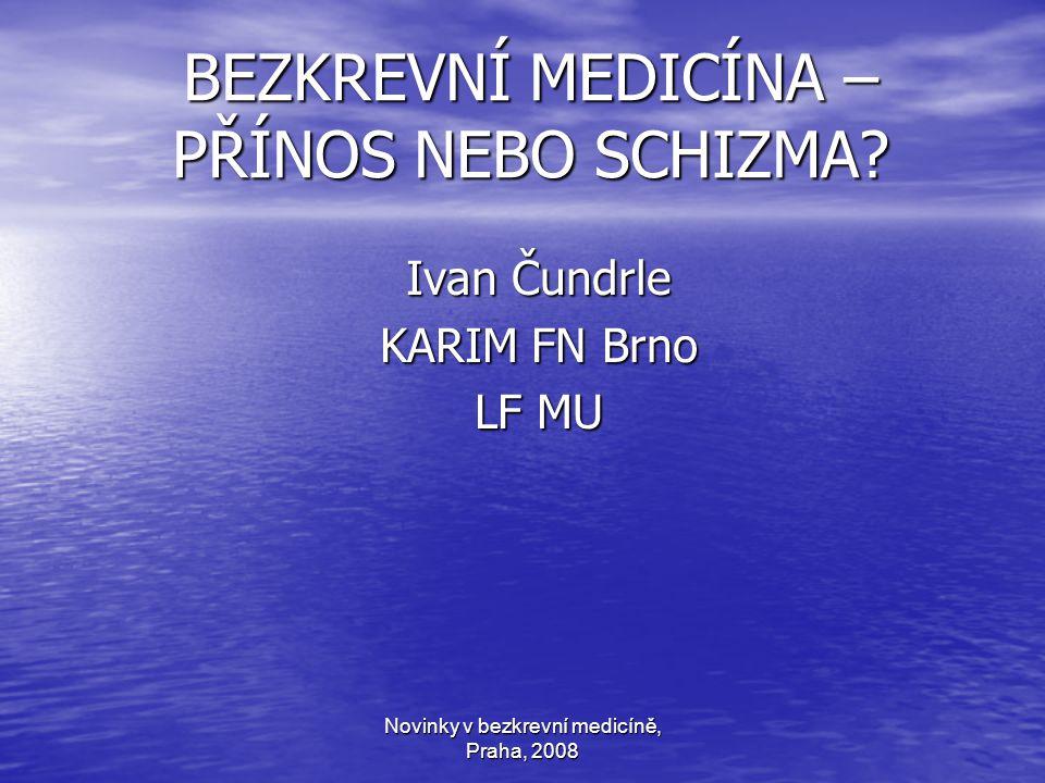 Novinky v bezkrevní medicíně, Praha, 2008 BEZKREVNÍ MEDICÍNA – PŘÍNOS NEBO SCHIZMA.