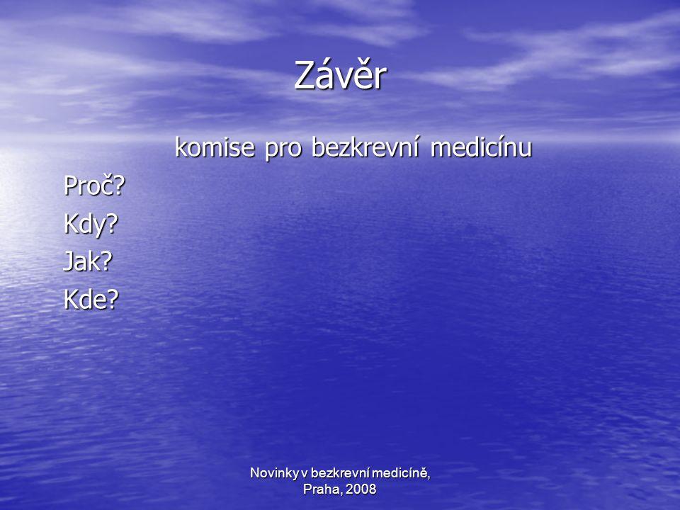 Novinky v bezkrevní medicíně, Praha, 2008 Závěr komise pro bezkrevní medicínu Proč?Kdy?Jak?Kde?