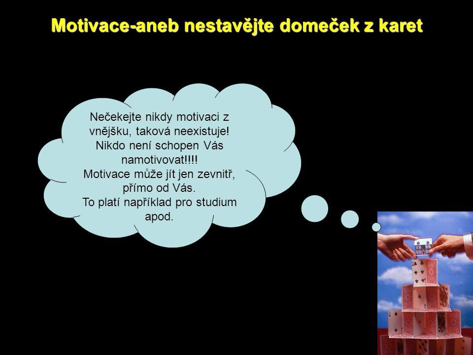 Motivace-aneb nestavějte domeček z karet Motivace je psychický proces vedoucí k energetizaci organismu. psychický Motivace usměrňuje naše chování a je