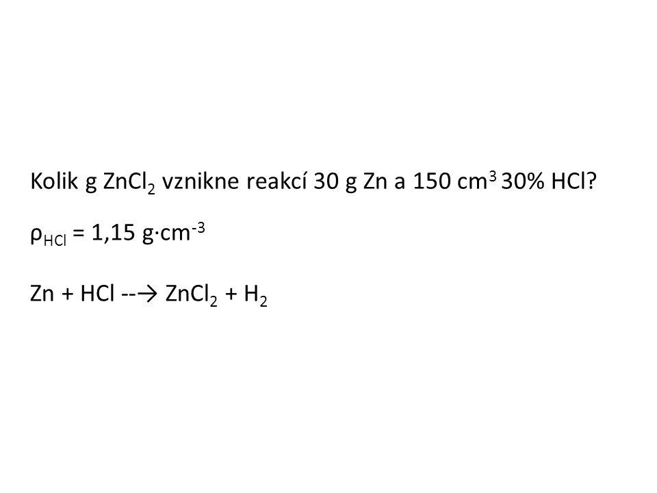 Kolik g ZnCl 2 vznikne reakcí 30 g Zn a 150 cm 3 30% HCl.