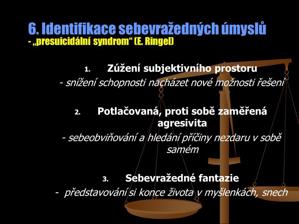 """6. Identifikace sebevražedných úmyslů - """"presuicidální syndrom"""" (E. Ringel) 1. 1. Zúžení subjektivního prostoru - snížení schopnosti nacházet nové mož"""