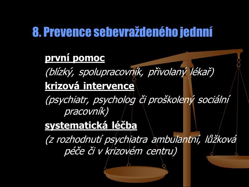 8. Prevence sebevraždeného jednní první pomoc (blízký, spolupracovník, přivolaný lékař) krizová intervence (psychiatr, psycholog či proškolený sociáln