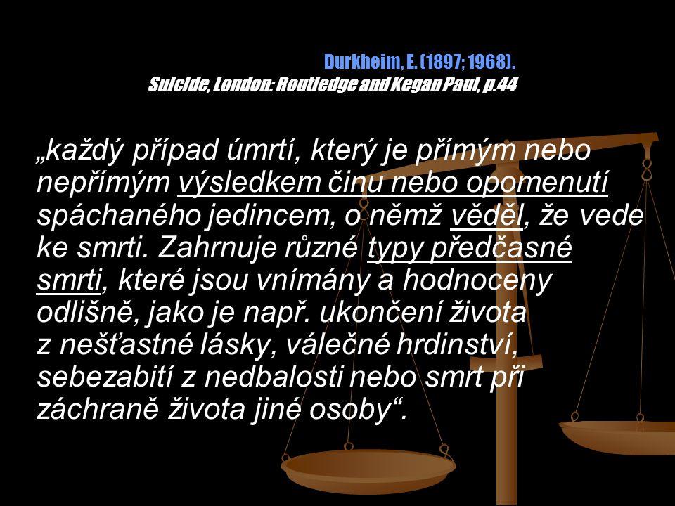 """Durkheim, E. (1897; 1968). Suicide, London: Routledge and Kegan Paul, p.44 """"každý případ úmrtí, který je přímým nebo nepřímým výsledkem činu nebo opom"""